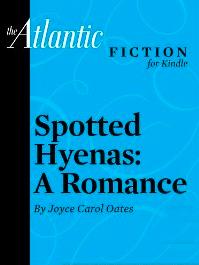 Spotted Hyenas: A Romance, by Joyce Carol Oates